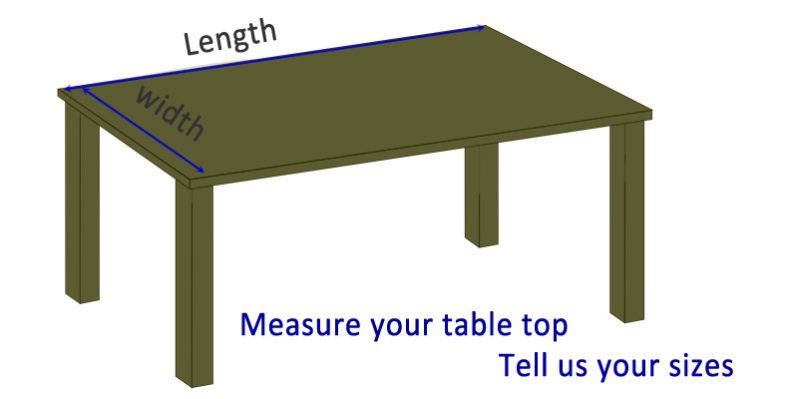 Just measure your table top and tell us your sizes